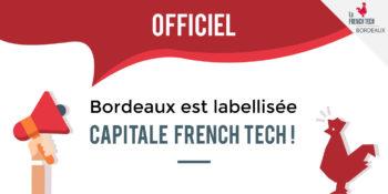 FRENCH TECH BORDEAUX DÉCROCHE LE LABEL  «CAPITALE FRENCH TECH» !