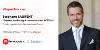 Wagon Talk: Stéphane Laurent, Directeur marketing & communication, ACETIAM