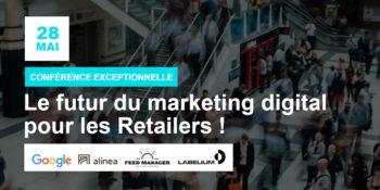 Conférence Exceptionnelle : Le futur du marketing digital pour les Retailers